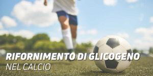 Rinfornimento di glicogeno nel calcio