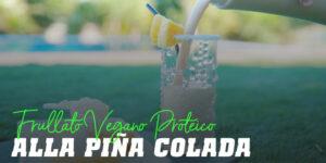 Frullato vegano proteico alla piña colada
