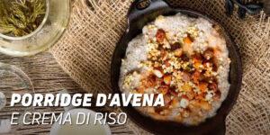 Porridge d'avena e crema di riso