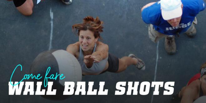 Come eseguire i Wall Ball Shot o Lanci con la Palla sul muro nel CrossFit?