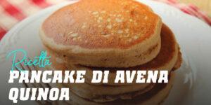 Pancake di Avena e Quinoa