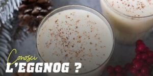 Conosci l'Eggnog