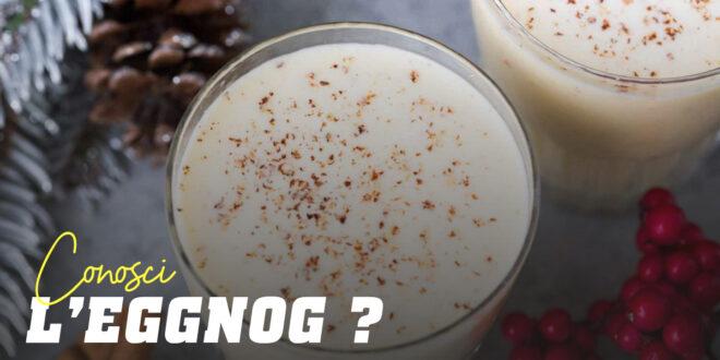 Conosci l'Eggnog o Latte di Gallina?