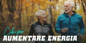 Alimenti Salutari per Aumentare la tua Energia