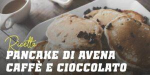 Pancake di Avena con Caffè e Scaglie di Cioccolato