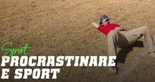 Procrastinare e Sport: non lasciare a domani l'allenamento che puoi fare oggi