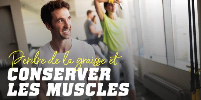 Comment Perdre de la Graisse et Conserver les Muscles ?