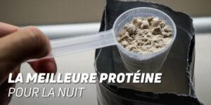 La meilleure protéine pour la nuit