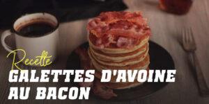 Pancakes à l'Avoine et au Bacon