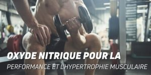 Oxyde nitrique pour la performance et l´hypertrophie musculaire