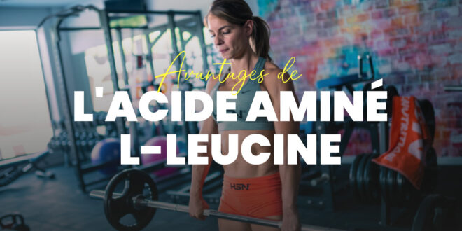 L-leucine: Avantages de l'acide aminé de l'athlète
