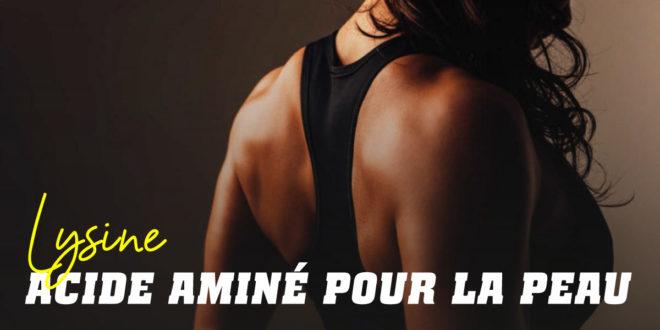 La peau et les avantages de la Lysine