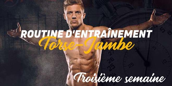 Routine d'Hypertrophie, Torse-Jambe. Semaine 3