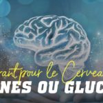 Cétones ou glucose carburant pour le cerveau