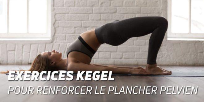 Les Exercices de Kegel pour Renforcer le Plancher Pelvien