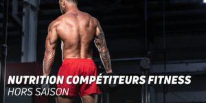 Nutrition compétiteurs fitness hors saison