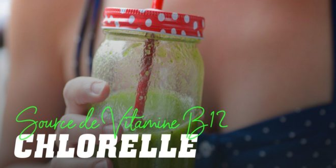 Chlorelle: riche en vitamine B12