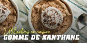 Gomme de Xanthane: utilisations en cuisine