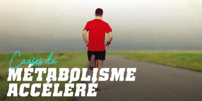Quels sont les symptômes d'un métabolisme accéléré?