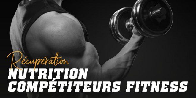 La nutrition des compétiteurs Fitness: La récupération Post Compétition.