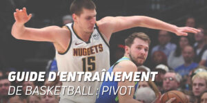 Guide d'entraînement de basketball: pivot