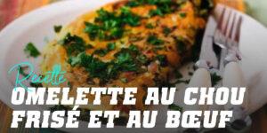Recette omelette au chou frisé et au boeuf