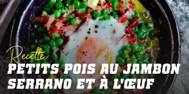 Petits Pois au Jambon Serrano et Aux œufs