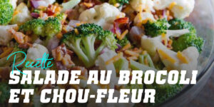 Recette salade au brocoli et chou-fleur