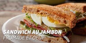 Sandwich au Jambon, Fromage et Oeuf