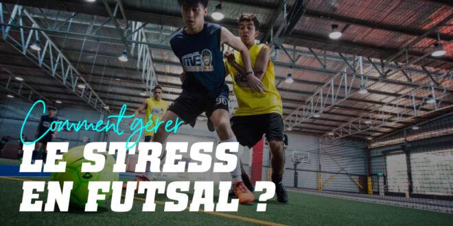 Comment Gérer le Stress en Futsal ?