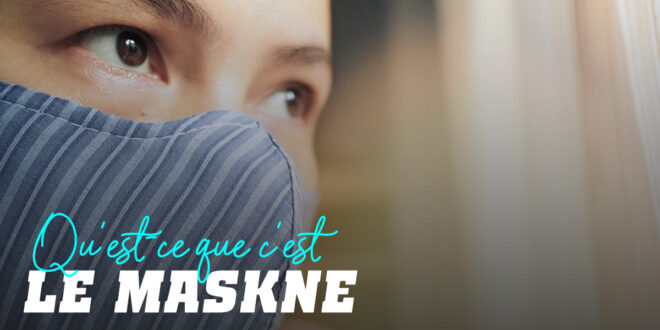 Acné due à l'Utilisation du Masque ou Maskné : Comment l'éviter