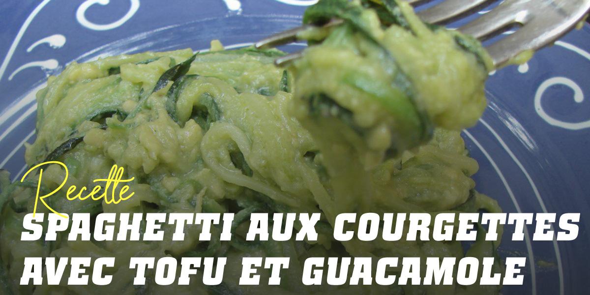 Spaghettis aux Courgettes avec au Tofu et Guacamole