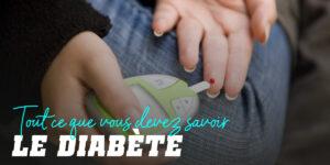 Diabète Tout ce que vous Devez Savoir