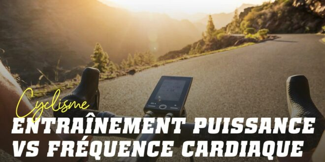 Entraînement à la Puissance vs Fréquence Cardiaque, lequel est le plus efficace en cyclisme ?