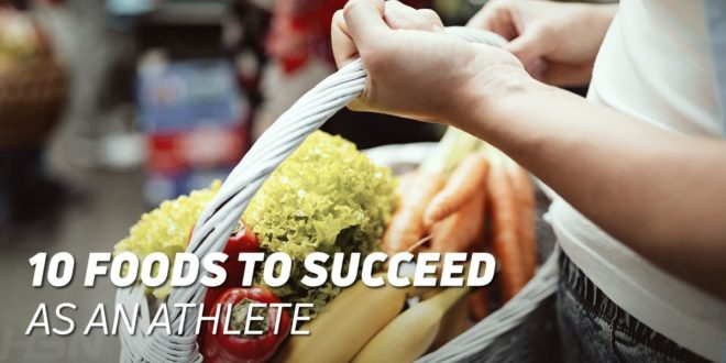10 foods to achieve success in sports