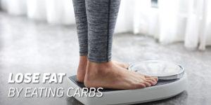Lose fat eating carbs