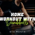 Home workout with dumbbells 6th month
