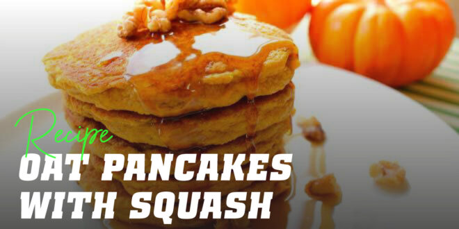 Oat Pancakes and Squash