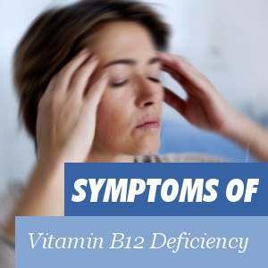 Symptoms of a Vitamin B12 deficiency