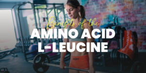 L-Leucine Benefits