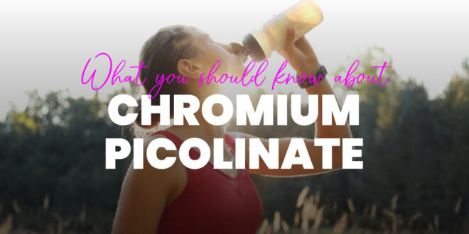 My Supplements in Cutting Phase: Chromium Picolinate