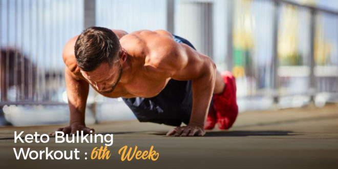 Keto Bulking Workout – 6th Week