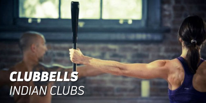 Clubbells or Indian Clubs: A Tool for your Workouts!