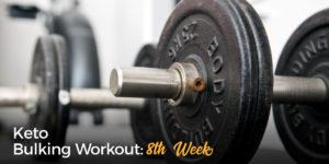 Keto Bulking Workout 8th Week