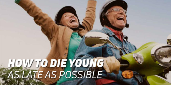 How to Die Young as Late as Possible