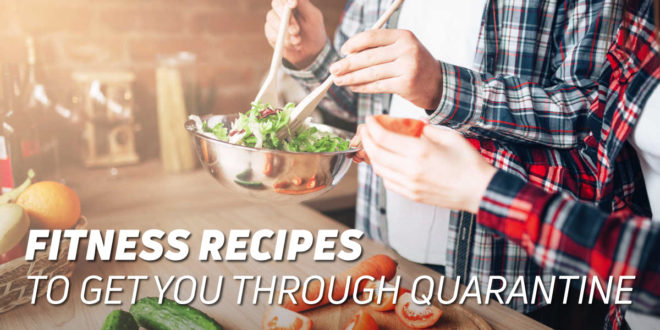 The Best Fitness Recipes to get you through the Quarantine