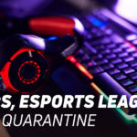 Gamers, Esports Leagues during Quarantine