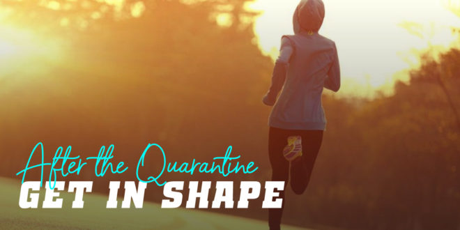 5 Tips to Get in Shape after the Quarantine