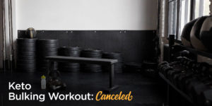 Keto Bulking Workout Canceled