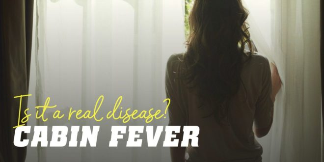 Cabin Fever: A Real Illness?